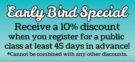 Early Bird Special: We extend a 10% discount to anyone who registers for a public class 45 days in advance!